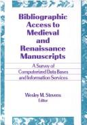 Cover of: Bibliographic Access to Medieval and Renaissance Manuscripts | Wesley M. Stevens