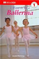 Cover of: I Want To Be a Ballerina (DK READERS) | Annabel Blackledge