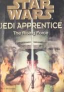 Cover of: The Rising Force (Star Wars: Jedi Apprentice)
