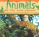 Cover of: Animals Of The Rain Forest (Rain Forest Today Discovery Library) | Ted O