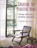 Creating the Peaceful Home by Ann Rooney Heuer, Anne Heuer
