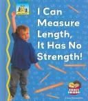 Cover of: I Can Measure Length, It Has No Strength! (Math Made Fun) | Tracy Kompelien