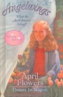 Cover of: April Flowers (Aladdin Angelwings)
