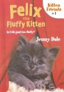 Cover of: Felix the Fluffy Kitten (Kitten Friends)