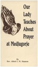 Cover of: Our Lady Teaches About Prayer at Medjugorje | Albert J. M. Shamon
