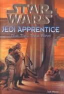 Cover of: Ties That Bind (Star Wars: Jedi Apprentice)