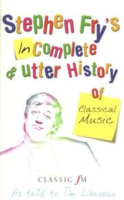 Cover of: Stephen Fry's Incomplete & Utter History of Classical Music | Stephen Fry, Tim Lihoreau