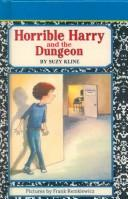 Cover of: Horrible Harry and the Dungeon | Suzy Kline