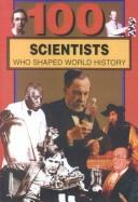 Cover of: 100 Scientists Who Shaped World History (100 Series)