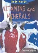 Cover of: Vitamins and Minerals for a Healthy Body: Angela Royston (Body Needs)