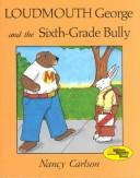 Cover of: Loudmouth George and the Sixth-Grade Bully (Nancy Carlson's Neighborhood)