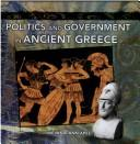 Cover of: Politics and Government in Ancient Greece (Primary Sources of Ancient Civilizations. Greece)