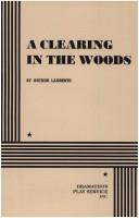 Cover of: A clearing in the woods: a play in two acts