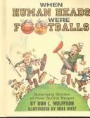 Cover of: When Human Heads Were Footballs | Don L. Wulffson