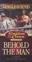 Cover of: Kingdom and the Crown: Behold the Man (Kingdom and the Crown)