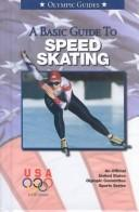Cover of: A Basic Guide to Speed Skating (Olympic Guides) | U. S. Olympic Committee