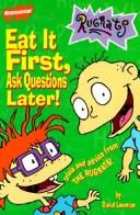 Cover of: Eat It First, Questions Later! Trivia and Advice from the Rugrats