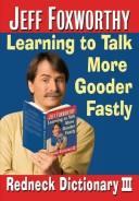 Cover of: Jeff Foxworthy's Redneck Dictionary III: Learning to Talk More Gooder Fastly