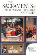 Cover of: The Sacraments in Protestant Practice and Faith