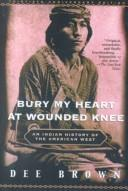 Cover of: Bury My Heart at Wounded Knee | Dee Alexander Brown