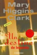 Cover of: Un destino de leyenda/ Mount Vernon Love Story (Best Seller) by Mary Higgins Clark