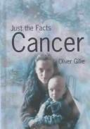 Cover of: Cancer (Just the Facts) | Oliver Gillie