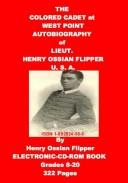 Cover of: The Colored Cadet at West Point-autobiography of Lieut. Henry Ossian Flipper, U. S. A. | Henry Ossian Flipper