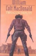 Cover of: Two-Gun Deputy | William Colt MacDonald