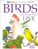 Cover of: Birds and How They Live (See & Explore)