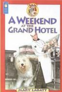 Cover of: Weekend at the Grand Hotel (Sam Dog Detective) | Mary Labatt