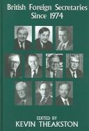 Cover of: British Foreign Secretaries Since 1974 (British Politics & Society)