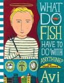 Cover of: What Do Fish Have to Do With Anything? and Other Stories