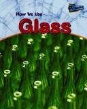 Cover of: HOW WE USE GLASS (Raintree Perspectives) | Chris Oxlade