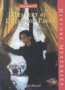 Cover of: Mystery at Chilkoot Pass (American Girl History Mysteries