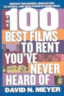 Cover of: 100 Best Films to Rent You'Ve Never Heard of Neglected Classics, Hits from By-Gone Eras and Hidden Treasures