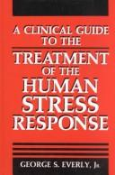 Cover of: A clinical guide to the treatment of the human stress response