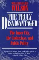 Cover of: The truly disadvantaged: the inner city, the underclass, and public policy