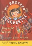 Cover of: My Brother Bernadette | Jacqueline Wilson