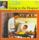Cover of: Going to the Hospital (Mister Rogers Neighborhood)