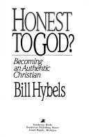 Cover of: Honest to God? Becoming an Authentic Christian | Bill Hybels
