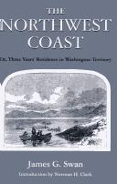 The Northwest coast, or, Three years' residence in Washington territory by James G. Swan