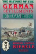 Cover of: History of the German Settlements in Texas 1831-1861 | Rudolf Leopold Biesele