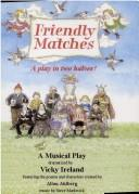 Cover of: Friendly Matches | Vicky Ireland, Allan Ahlberg