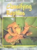Cover of: Classifying Reptiles (Classifying Living Things)