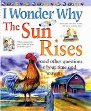 Cover of: I Wonder Why the Sun Rises and Other Questions about Time and Seasons (I Wonder Why)