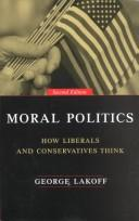 Cover of: Moral politics: what conservatives know that liberals don't