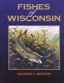 Cover of: Fishes of Wisconsin | George C. Becker
