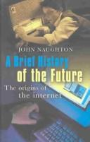 Cover of: A Brief History of the Future | John Naughton