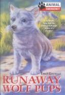 Cover of: Runaway Wolf Pups (Animal Emergency) | Emily Costello
