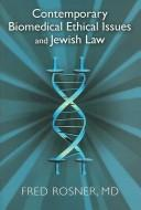 Contemporary biomedical ethical issues and Jewish law by Fred Rosner